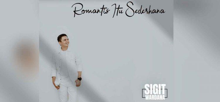 """Sigit Wardana Keluarkan Single """"Romantis Itu Sederhana"""""""