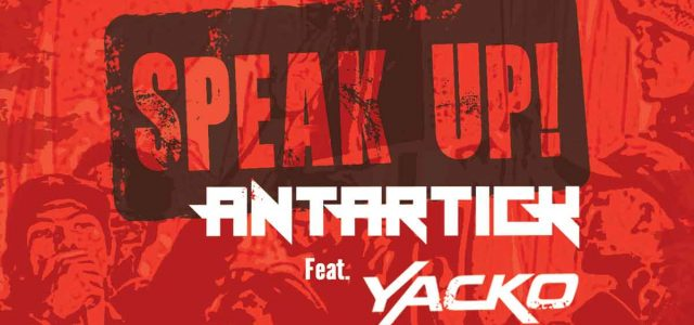 Single dari Antartick – Speak Up! (Featuring Yacko), Menyuarakan Degradasi Moral Di Negeri ini