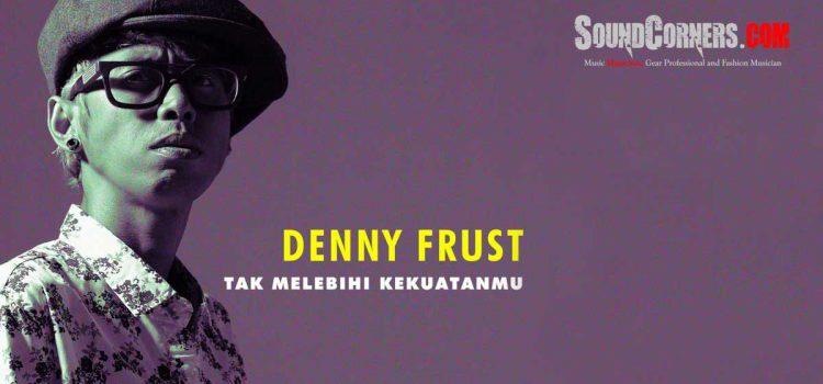 Tetap Produktif, Denny Frust Rilis Single 'Tak Melebihi Kekuatanmu'